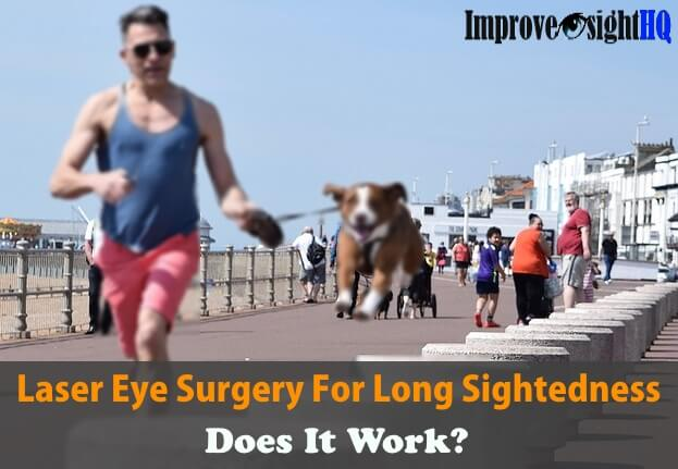 Laser Eye Surgery For Long Sightedness: Does It Work?